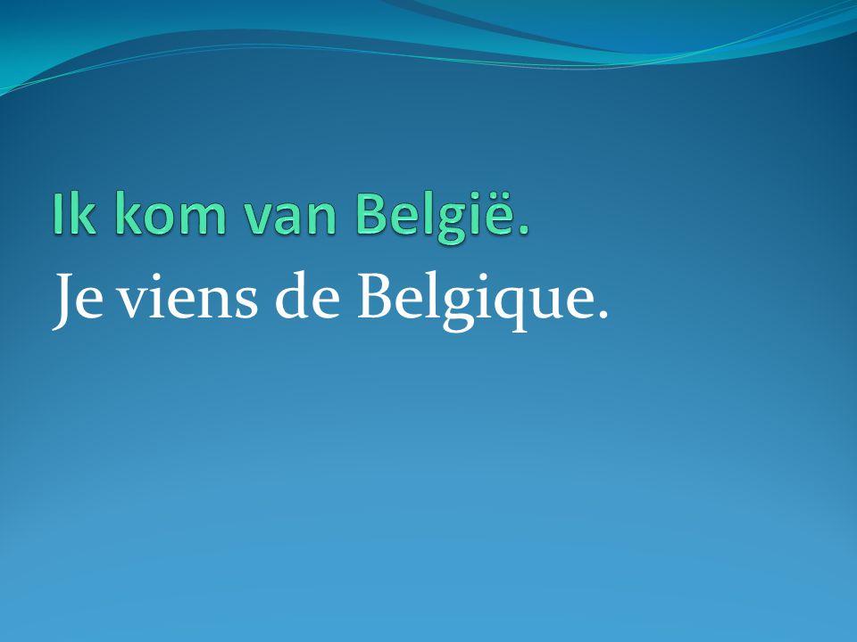 Je viens de Belgique.