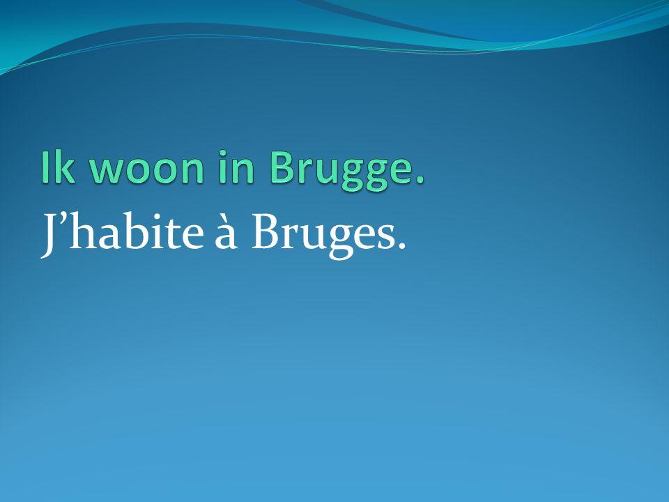 J'habite à Bruges.