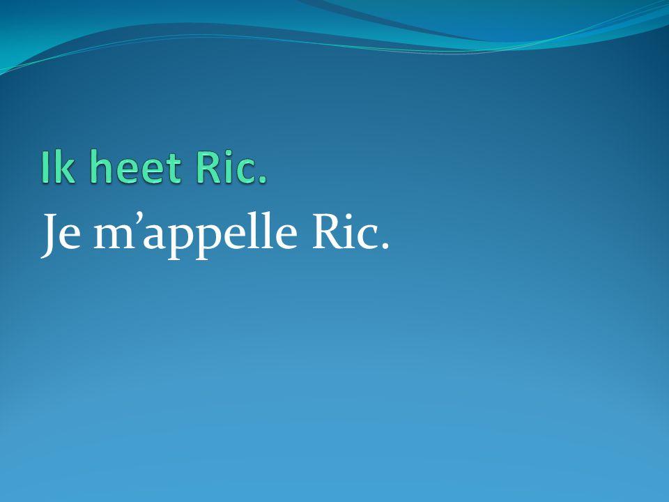 Je m'appelle Ric.