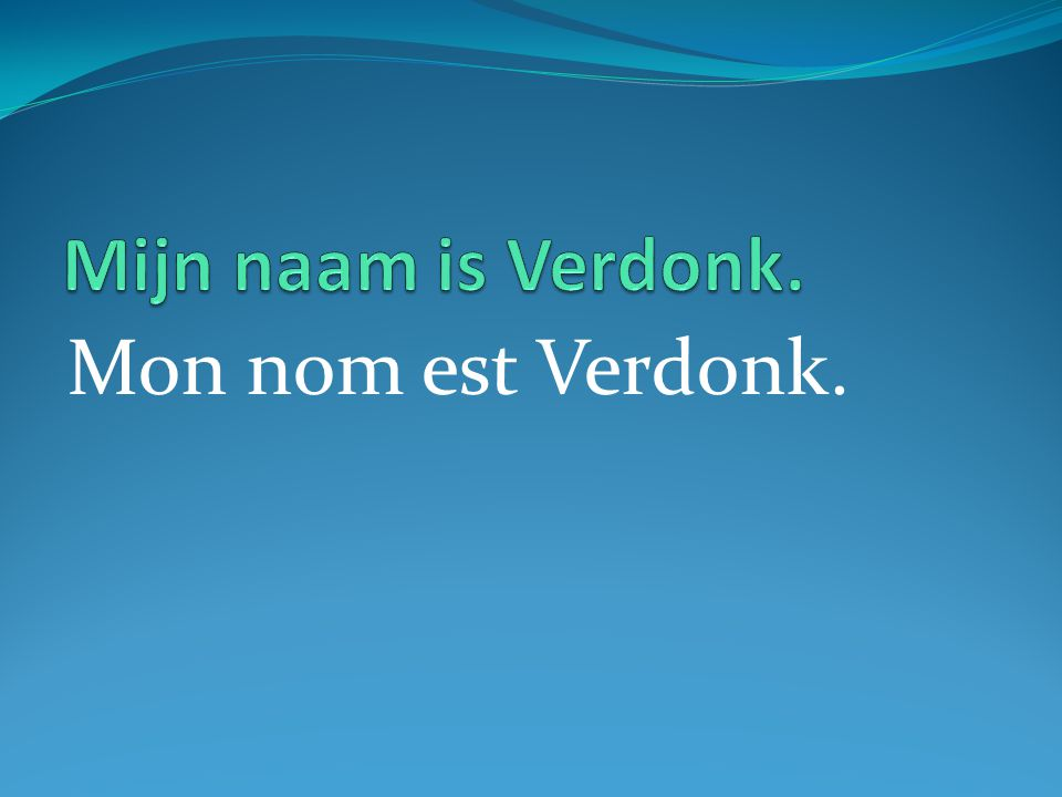 Mon nom est Verdonk.