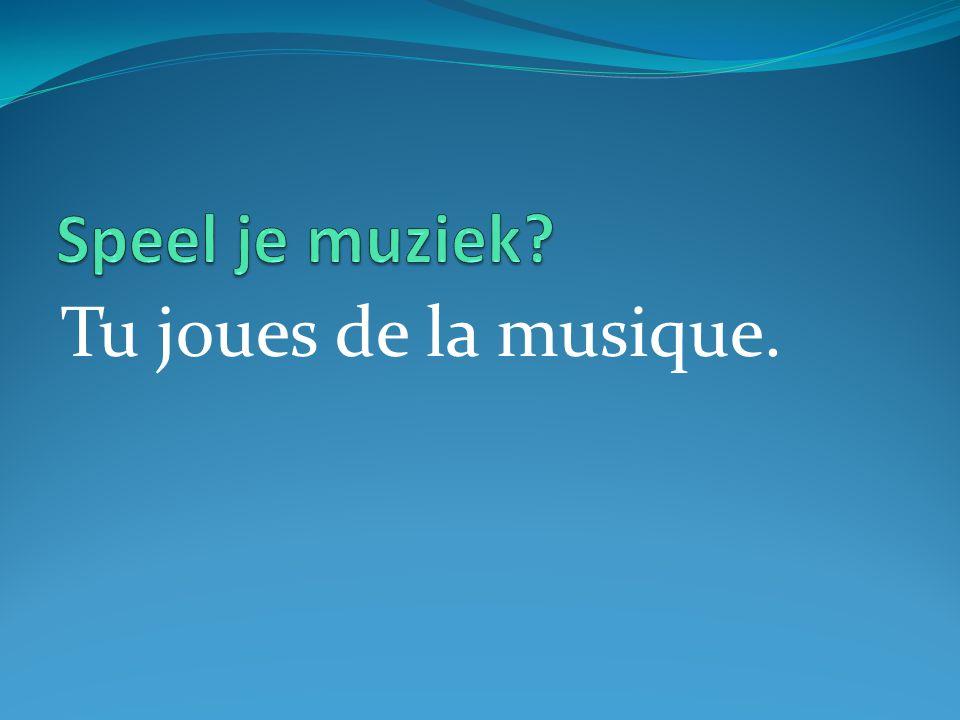 Tu joues de la musique.