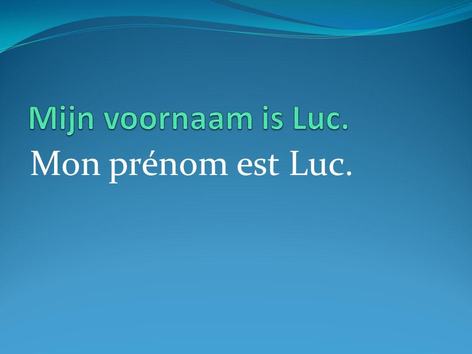 Mon prénom est Luc.