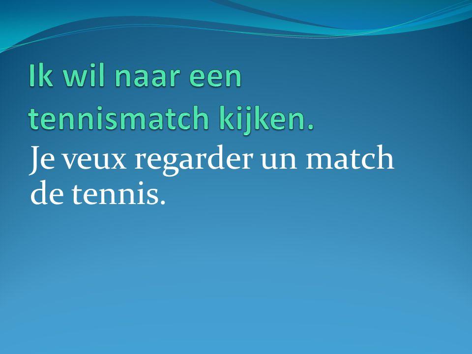 Je veux regarder un match de tennis.