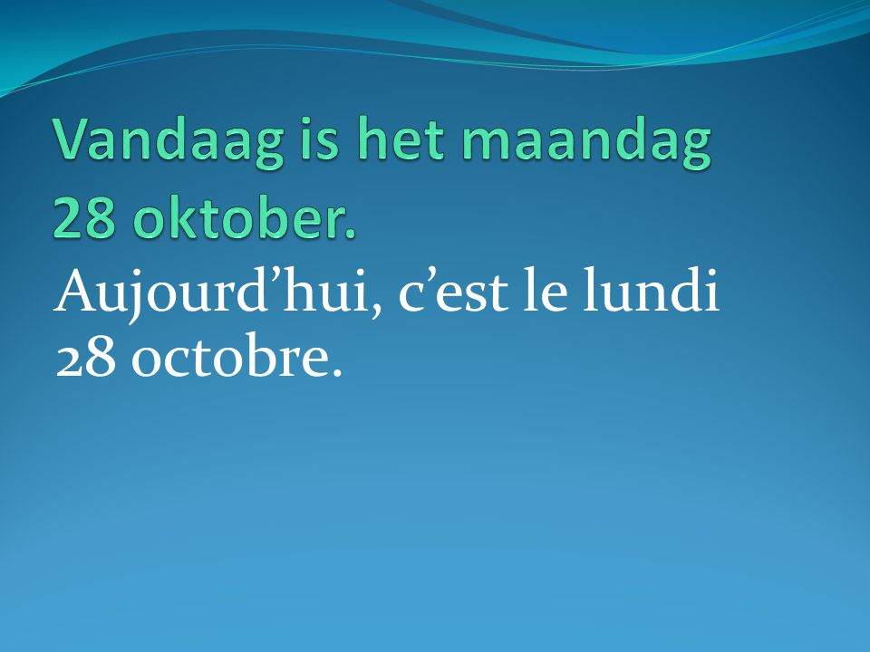 Aujourd'hui, c'est le lundi 28 octobre.