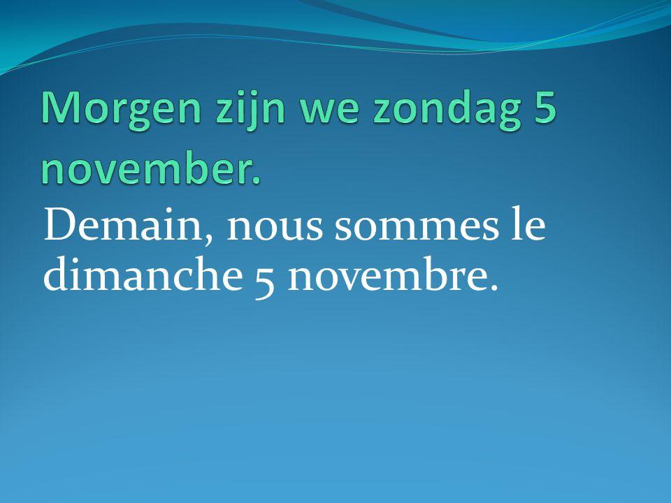 Demain, nous sommes le dimanche 5 novembre.