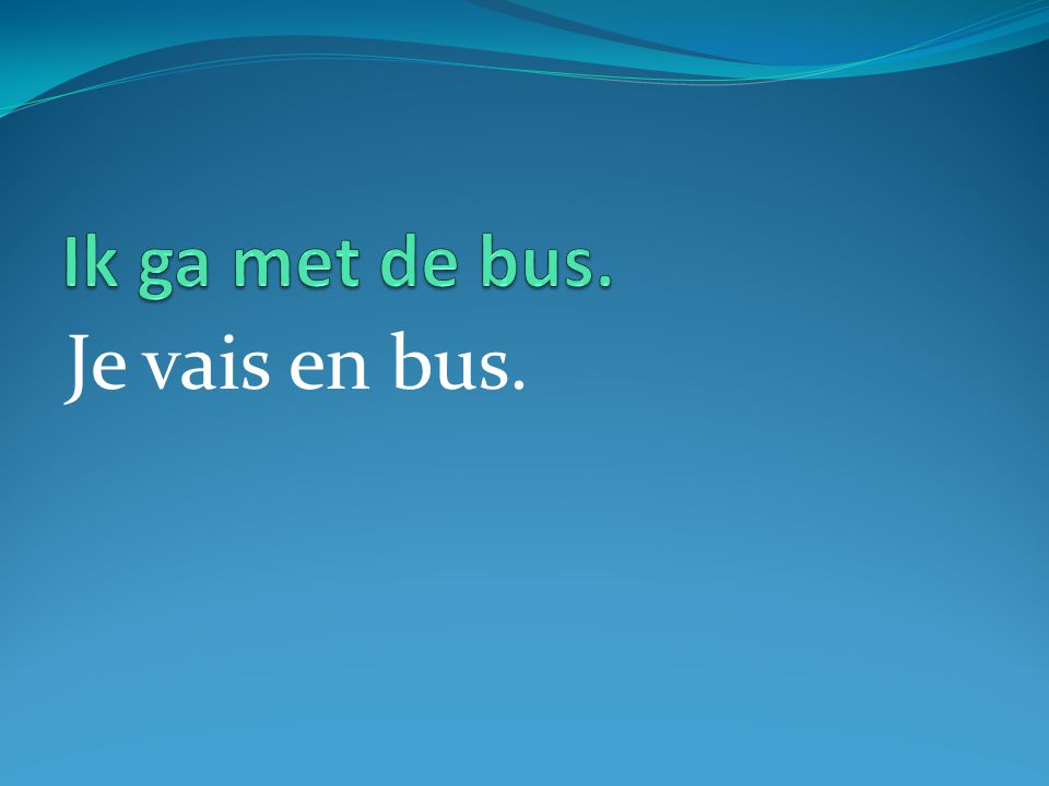 Je vais en bus.