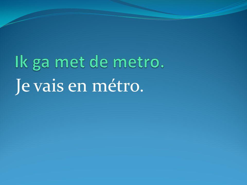 Je vais en métro.
