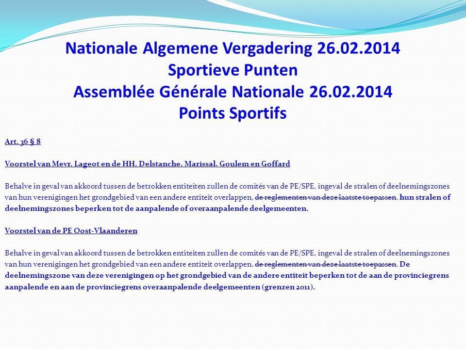 Nationale Algemene Vergadering 26.02.2014 Sportieve Punten Assemblée Générale Nationale 26.02.2014 Points Sportifs Art. 36 § 8 Voorstel van Mevr. Lage