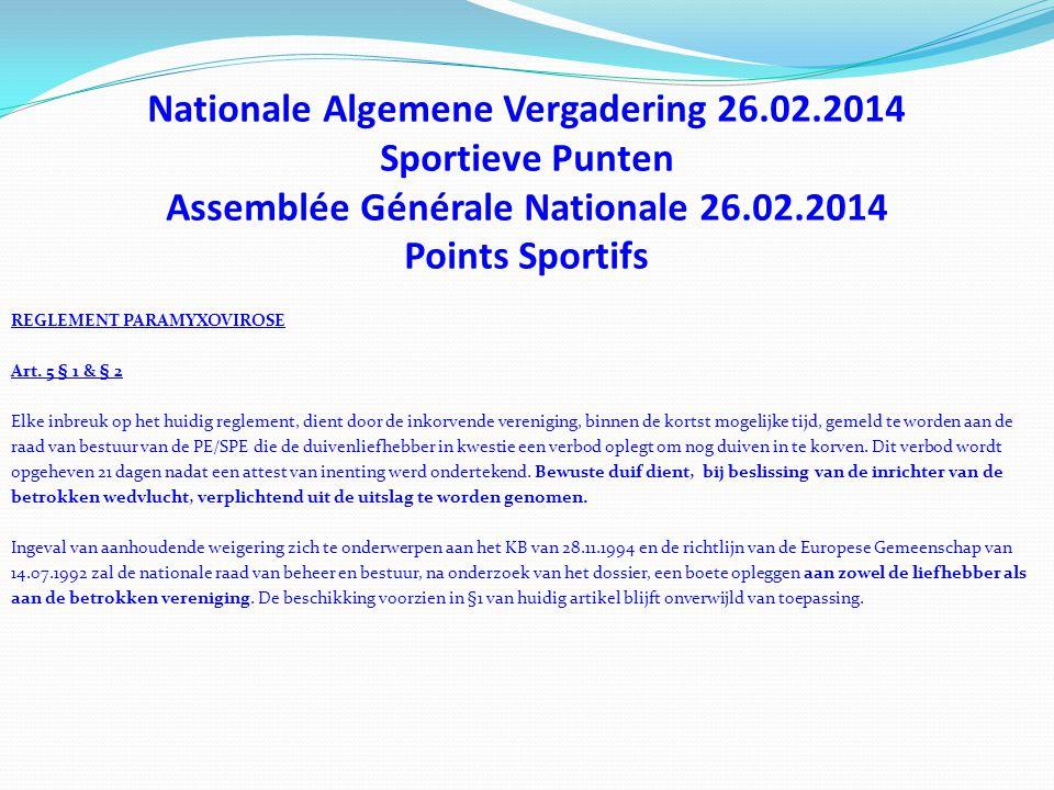 Nationale Algemene Vergadering 26.02.2014 Sportieve Punten Assemblée Générale Nationale 26.02.2014 Points Sportifs REGLEMENT PARAMYXOVIROSE Art.
