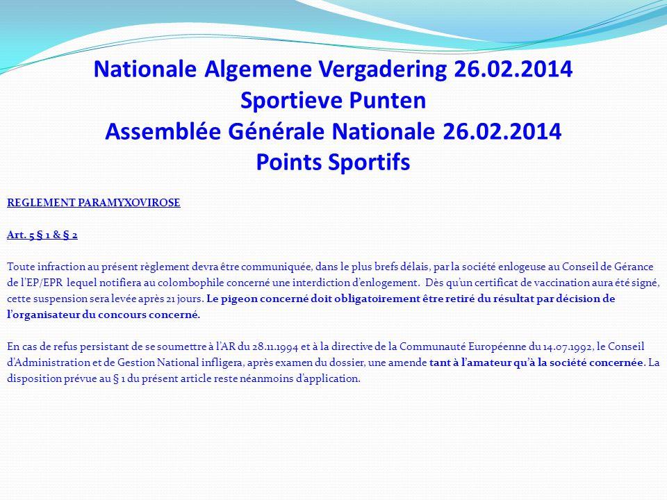Nationale Algemene Vergadering 26.02.2014 Sportieve Punten Assemblée Générale Nationale 26.02.2014 Points Sportifs REGLEMENT PARAMYXOVIROSE Art. 5 § 1