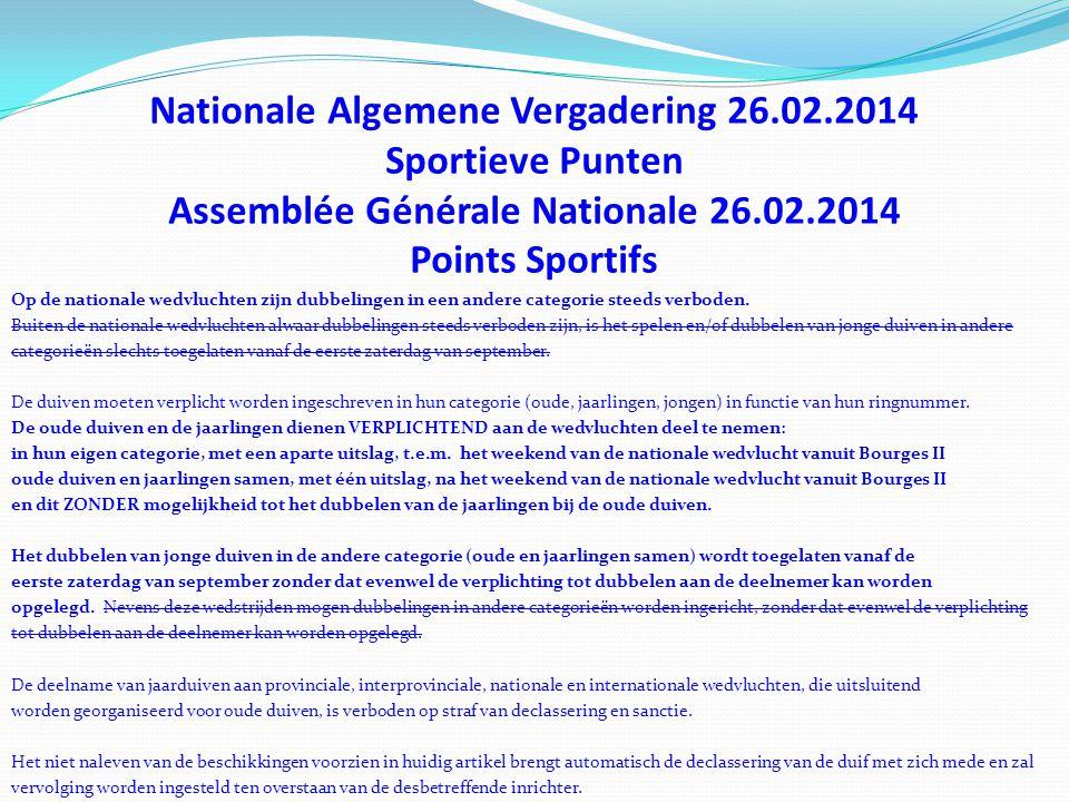 Nationale Algemene Vergadering 26.02.2014 Sportieve Punten Assemblée Générale Nationale 26.02.2014 Points Sportifs Op de nationale wedvluchten zijn dubbelingen in een andere categorie steeds verboden.