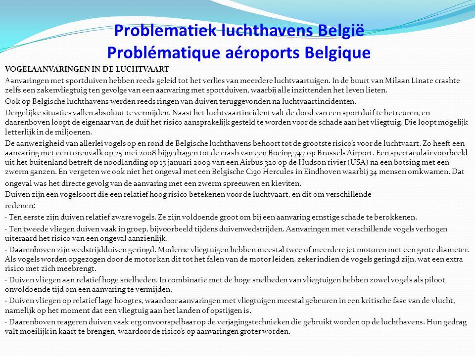 Problematiek luchthavens België Problématique aéroports Belgique VOGELAANVARINGEN IN DE LUCHTVAART Aanvaringen met sportduiven hebben reeds geleid tot het verlies van meerdere luchtvaartuigen.