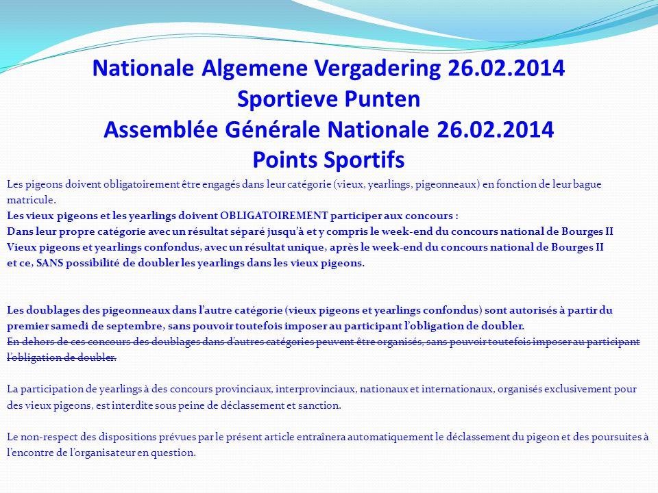 Nationale Algemene Vergadering 26.02.2014 Sportieve Punten Assemblée Générale Nationale 26.02.2014 Points Sportifs Les pigeons doivent obligatoirement