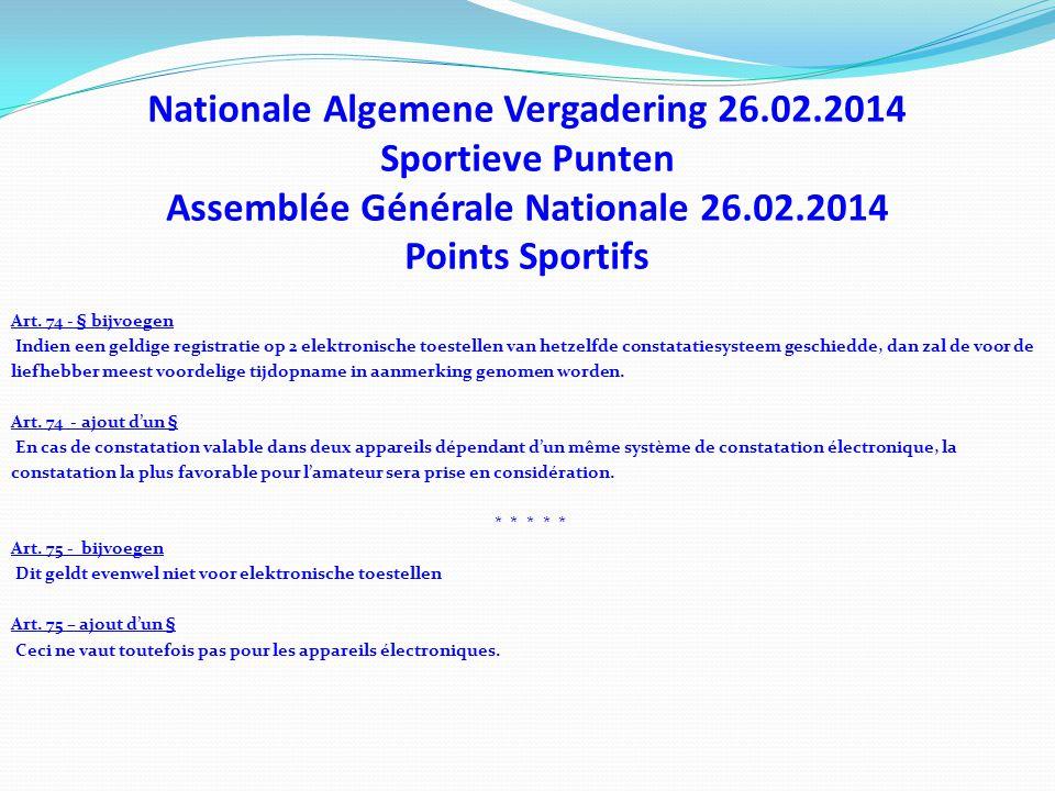 Nationale Algemene Vergadering 26.02.2014 Sportieve Punten Assemblée Générale Nationale 26.02.2014 Points Sportifs Art. 74 - § bijvoegen Indien een ge