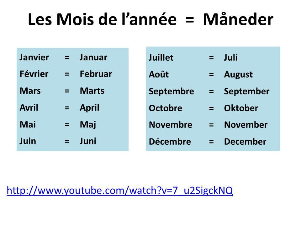 Les Mois de l'année = Måneder Janvier=Januar Février=Februar Mars=Marts Avril=April Mai=Maj Juin=Juni Juillet=Juli Août=August Septembre =September Octobre=Oktober Novembre=November Décembre=December http://www.youtube.com/watch v=7_u2SigckNQ