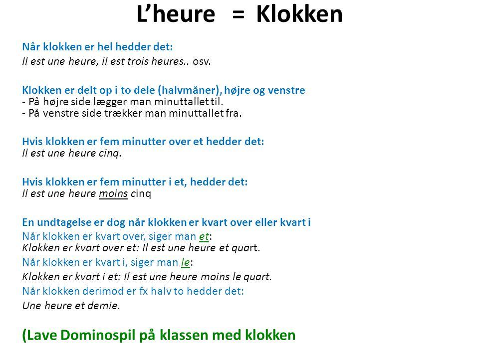 L'heure=Klokken Når klokken er hel hedder det: Il est une heure, il est trois heures..