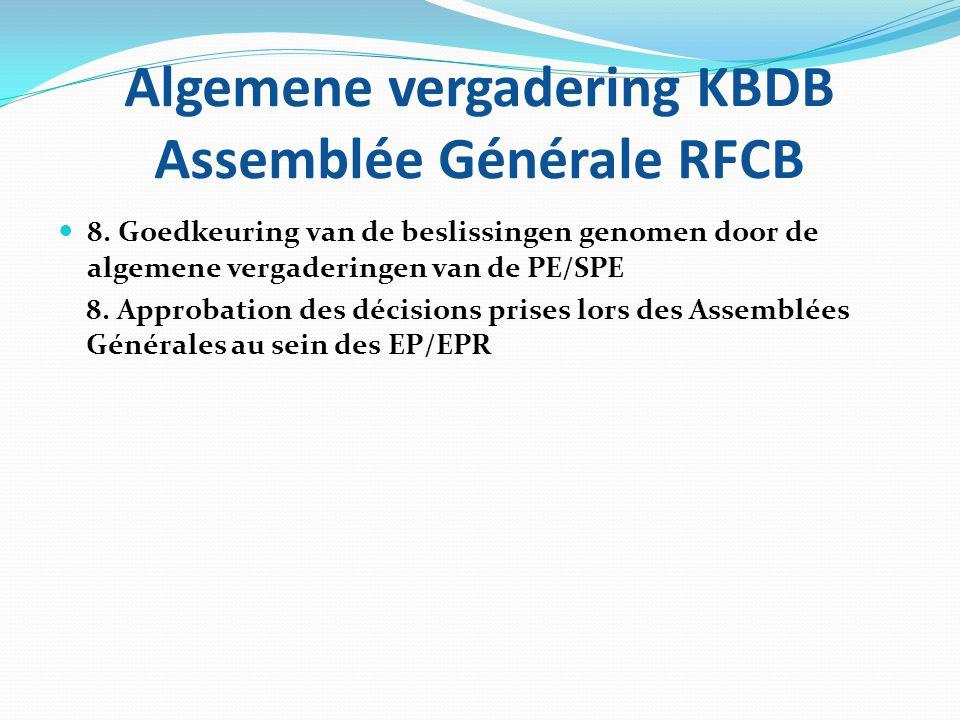 Algemene vergadering KBDB Assemblée Générale RFCB  8. Goedkeuring van de beslissingen genomen door de algemene vergaderingen van de PE/SPE 8. Approba