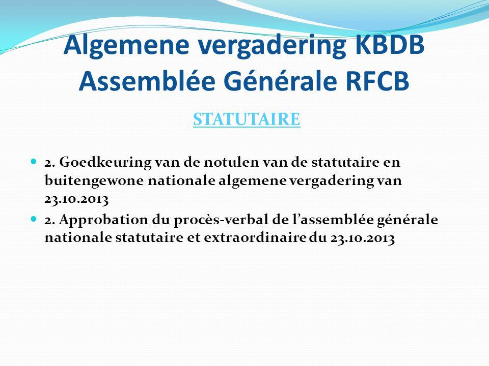 Algemene vergadering KBDB Assemblée Générale RFCB STATUTAIRE  2. Goedkeuring van de notulen van de statutaire en buitengewone nationale algemene verg