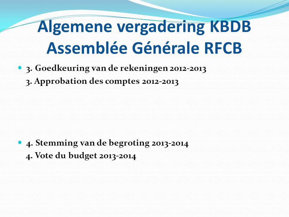 Algemene vergadering KBDB Assemblée Générale RFCB  3. Goedkeuring van de rekeningen 2012-2013 3. Approbation des comptes 2012-2013  4. Stemming van
