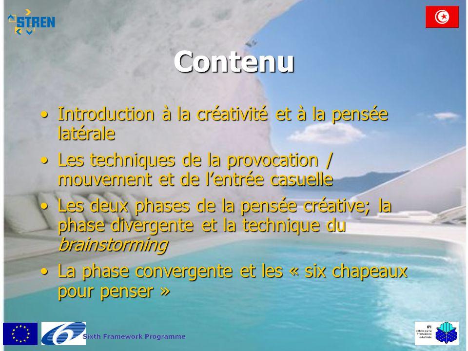 Contenu •Introduction à la créativité et à la pensée latérale •Les techniques de la provocation / mouvement et de l'entrée casuelle •Les deux phases d