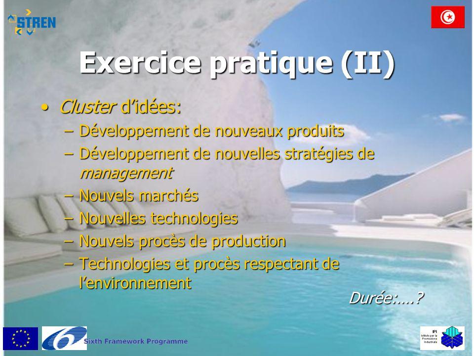 Exercice pratique (II) •Cluster d'idées: –Développement de nouveaux produits –Développement de nouvelles stratégies de management –Nouvels marchés –No