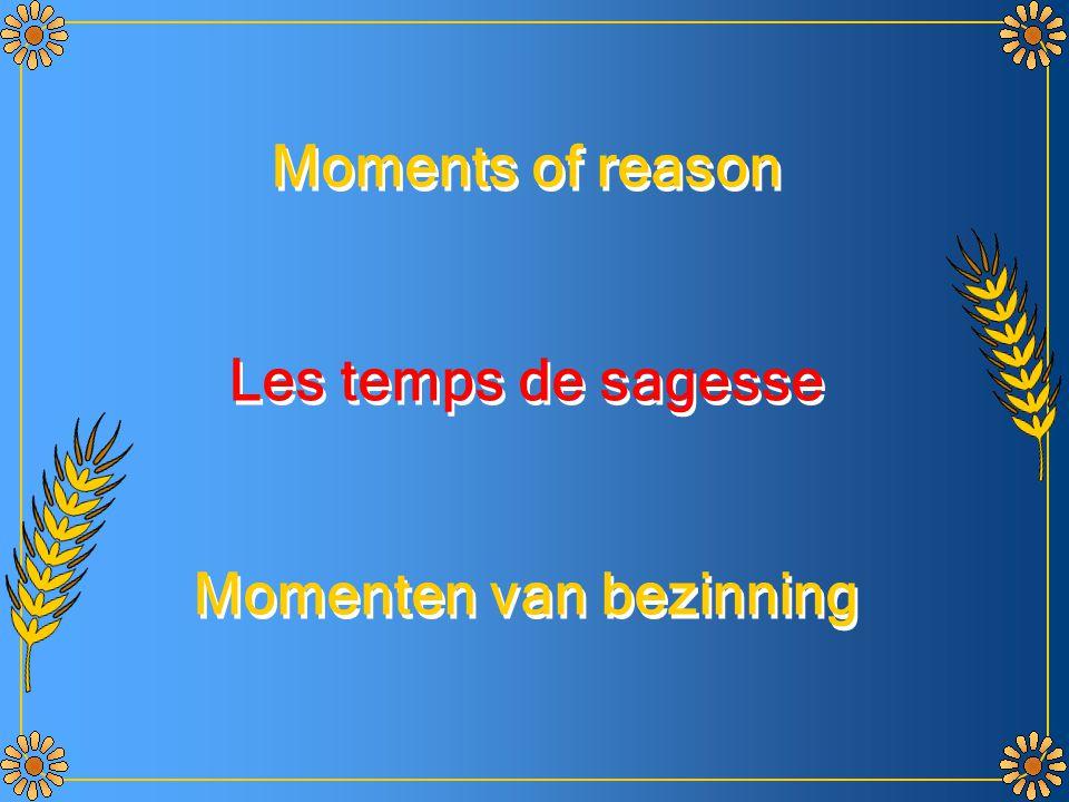 Moments of reason Les temps de sagesse Momenten van bezinning Moments of reason Les temps de sagesse Momenten van bezinning