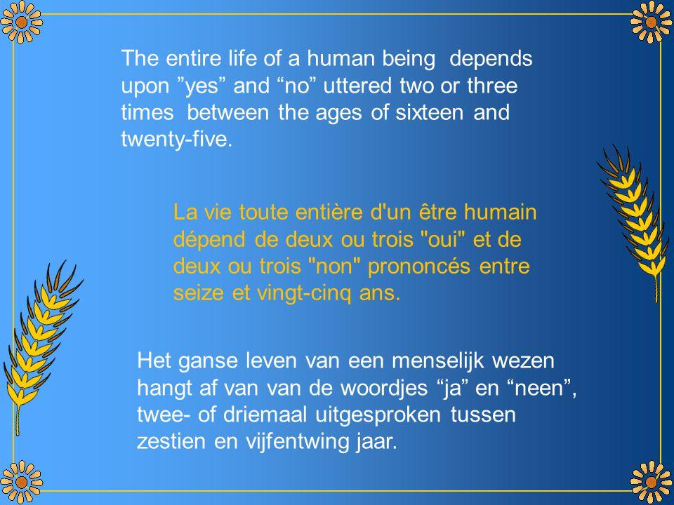 La vie toute entière d un être humain dépend de deux ou trois oui et de deux ou trois non prononcés entre seize et vingt-cinq ans.