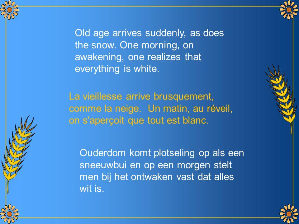 La vieillesse arrive brusquement, comme la neige.