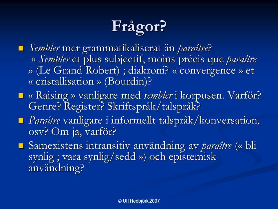© Ulf Hedbjörk 2007 Frågor.  Sembler mer grammatikaliserat än paraître.