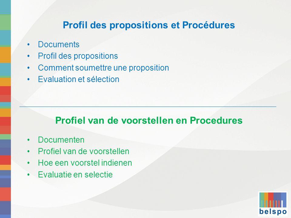 Profil des propositions et Procédures •Documents •Profil des propositions •Comment soumettre une proposition •Evaluation et sélection Profiel van de voorstellen en Procedures •Documenten •Profiel van de voorstellen •Hoe een voorstel indienen •Evaluatie en selectie