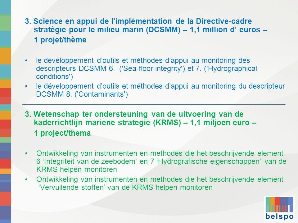 3. Science en appui de l'implémentation de la Directive-cadre stratégie pour le milieu marin (DCSMM) – 1,1 million d' euros – 1 projet/thème •le dével