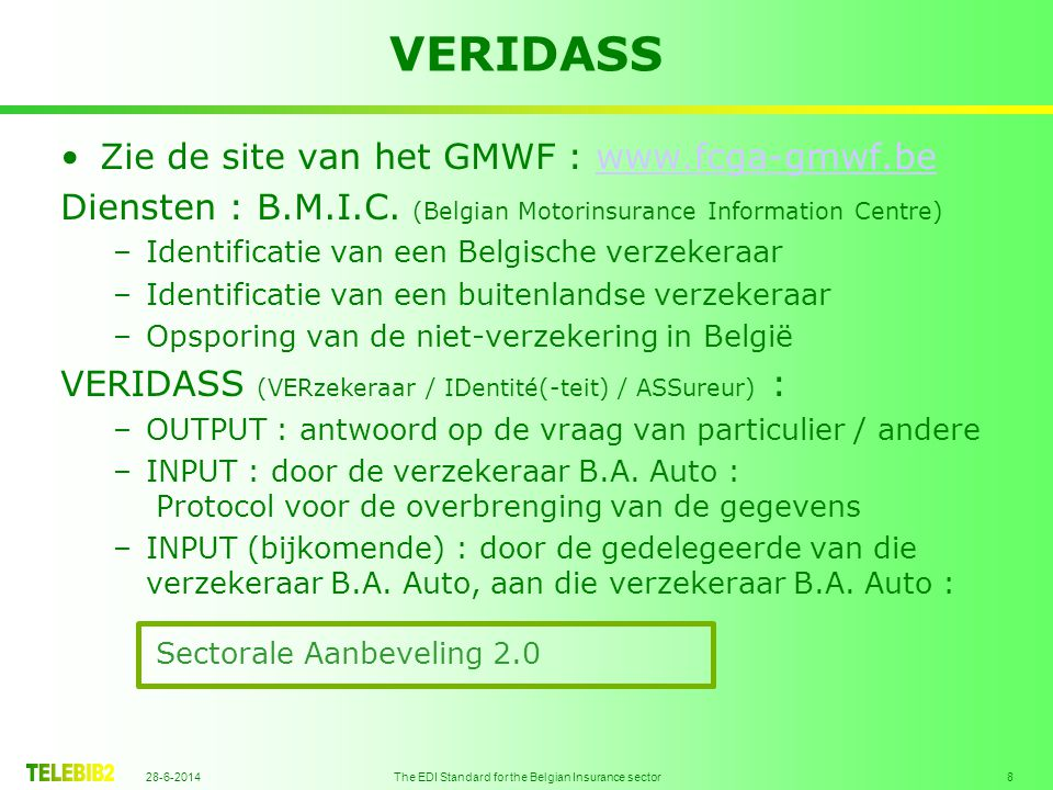 28-6-2014 The EDI Standard for the Belgian Insurance sector 8 •Zie de site van het GMWF : www.fcga-gmwf.bewww.fcga-gmwf.be Diensten : B.M.I.C. (Belgia