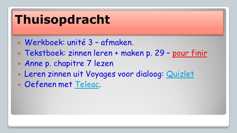 Thuisopdracht  Werkboek: unité 3 – afmaken.  Tekstboek: zinnen leren + maken p.