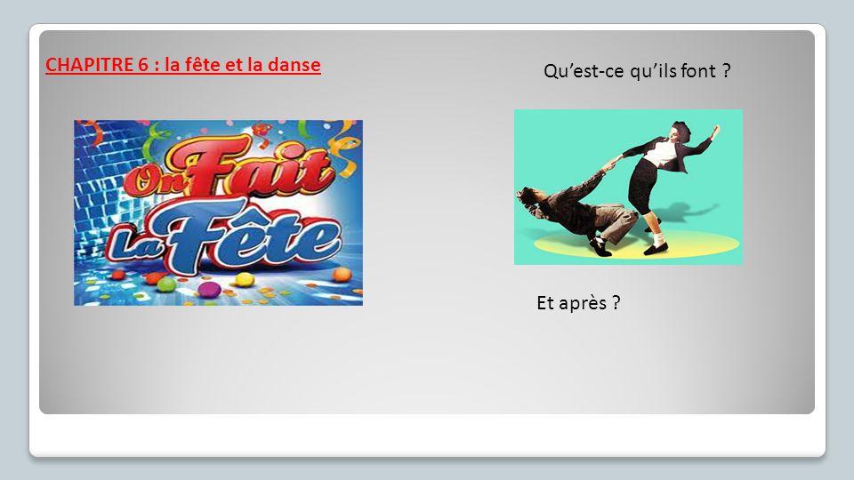 CHAPITRE 6 : la fête et la danse Qu'est-ce qu'ils font ? Et après ?