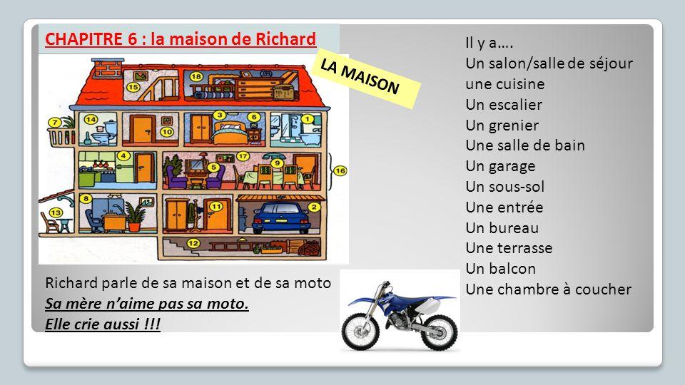 CHAPITRE 6 : la maison de Richard Richard parle de sa maison et de sa moto Sa mère n'aime pas sa moto.