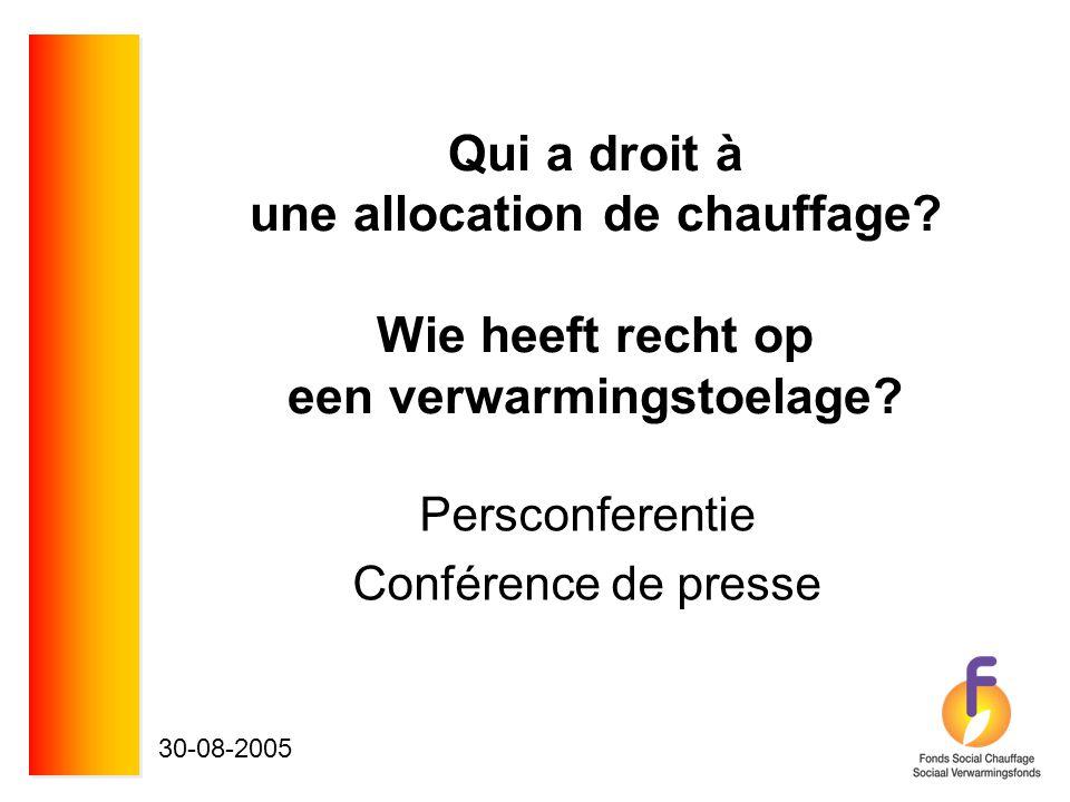 Qui a droit à une allocation de chauffage? Wie heeft recht op een verwarmingstoelage? Persconferentie Conférence de presse 30-08-2005