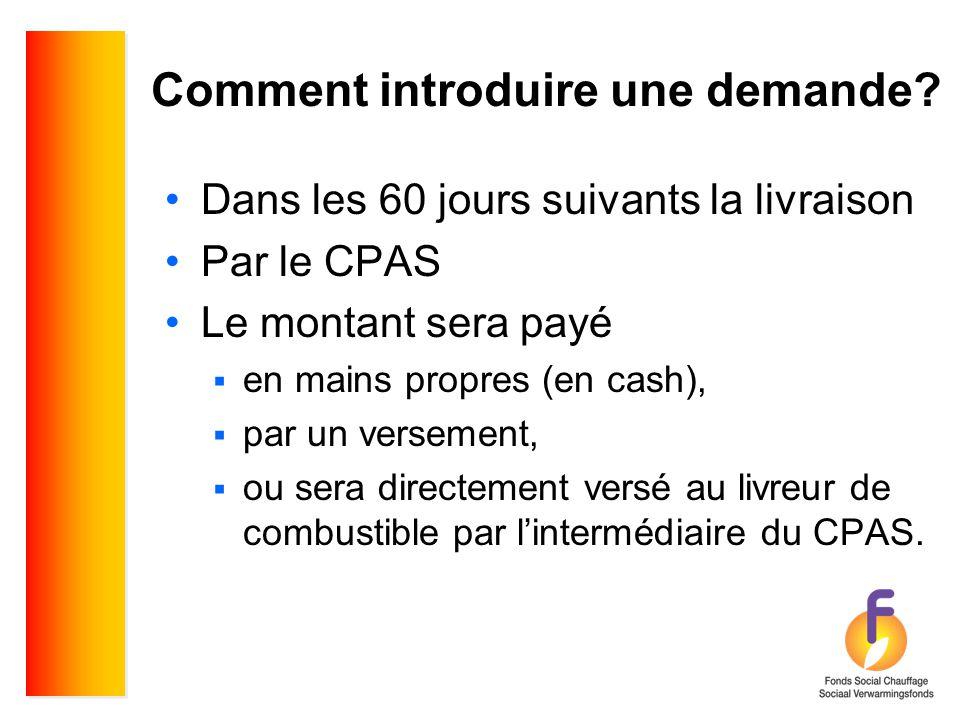 Comment introduire une demande? •Dans les 60 jours suivants la livraison •Par le CPAS •Le montant sera payé  en mains propres (en cash),  par un ver