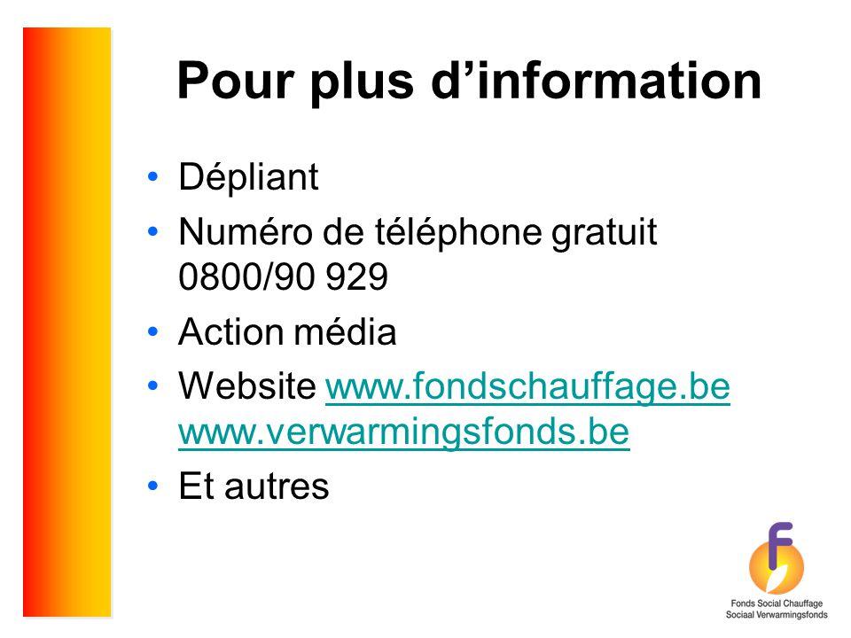 Pour plus d'information •Dépliant •Numéro de téléphone gratuit 0800/90 929 •Action média •Website www.fondschauffage.be www.verwarmingsfonds.bewww.fon