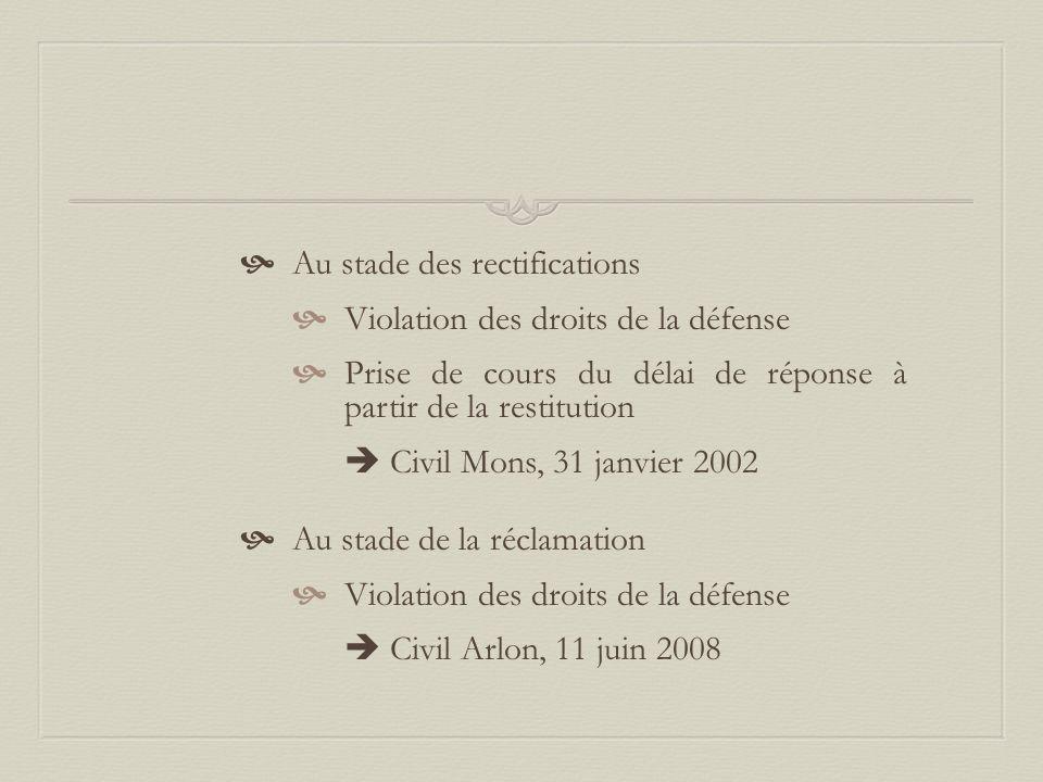  Au stade des rectifications  Violation des droits de la défense  Prise de cours du délai de réponse à partir de la restitution  Civil Mons, 31 ja