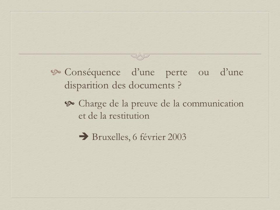  Conséquence d'une perte ou d'une disparition des documents ?  Charge de la preuve de la communication et de la restitution  Bruxelles, 6 février 2
