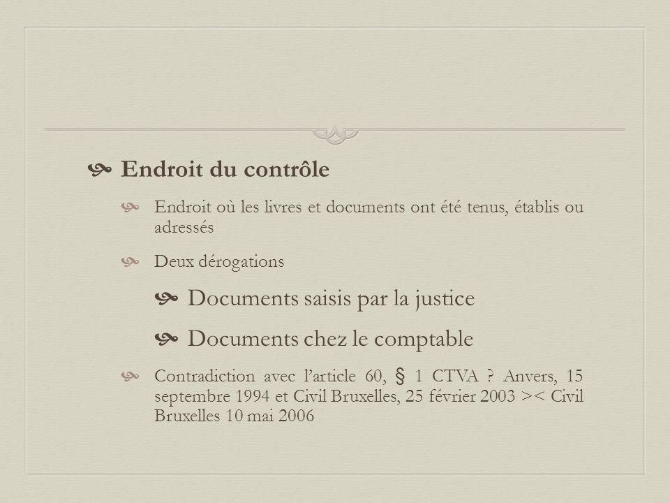  Endroit du contrôle  Endroit où les livres et documents ont été tenus, établis ou adressés  Deux dérogations  Documents saisis par la justice  Documents chez le comptable  Contradiction avec l'article 60, § 1 CTVA .