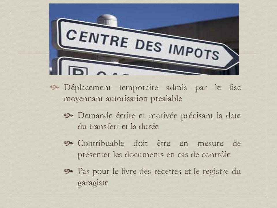  Déplacement temporaire admis par le fisc moyennant autorisation préalable  Demande écrite et motivée précisant la date du transfert et la durée  C