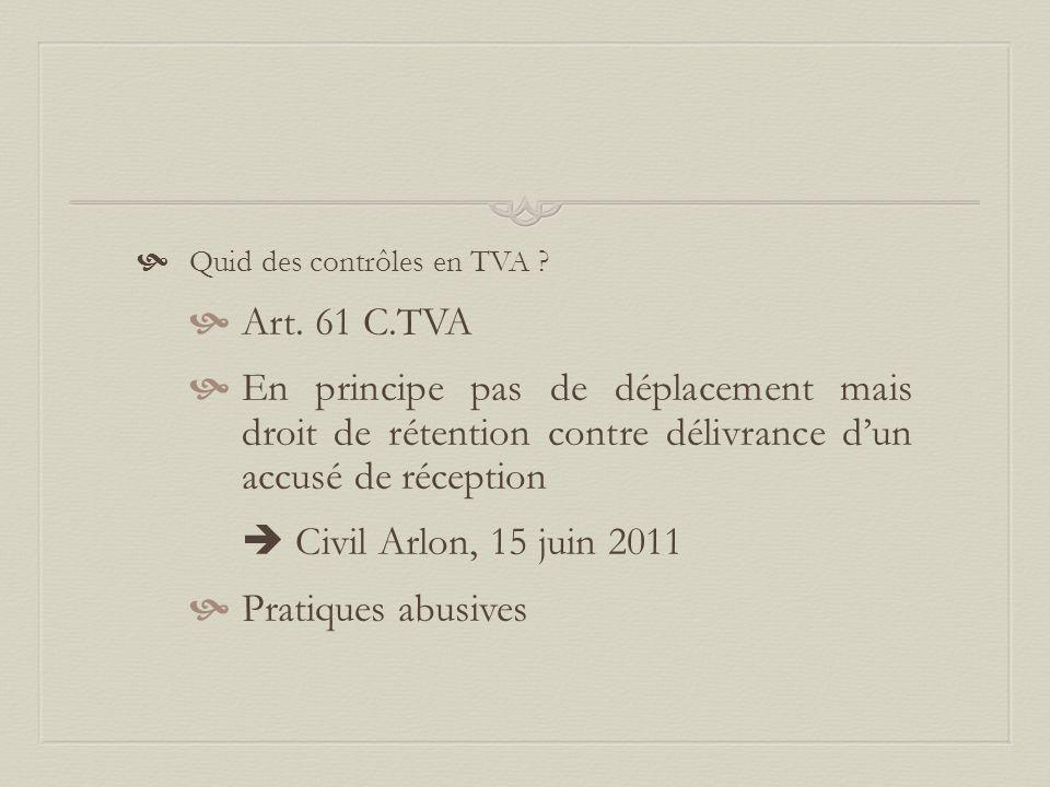  Quid des contrôles en TVA ?  Art. 61 C.TVA  En principe pas de déplacement mais droit de rétention contre délivrance d'un accusé de réception  Ci