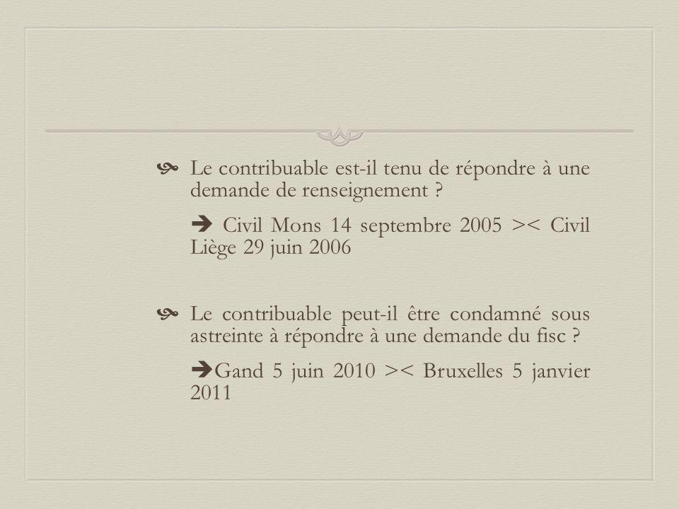  Le contribuable est-il tenu de répondre à une demande de renseignement ?  Civil Mons 14 septembre 2005 >< Civil Liège 29 juin 2006  Le contribuabl
