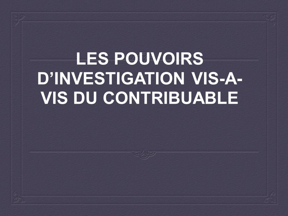 LES POUVOIRS D'INVESTIGATION VIS-A- VIS DU CONTRIBUABLE
