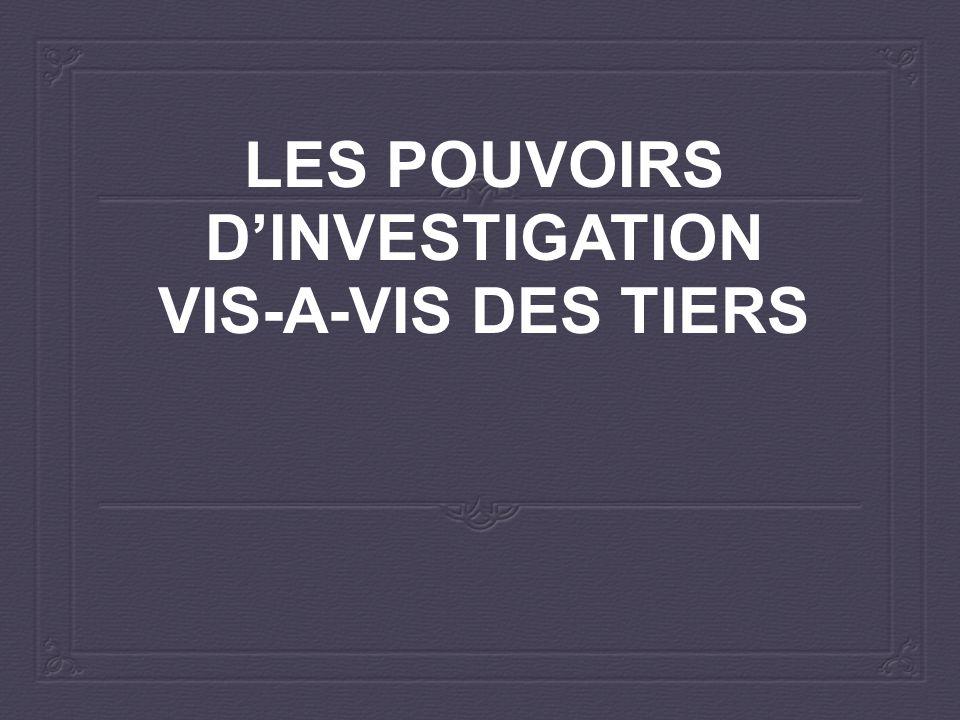 LES POUVOIRS D'INVESTIGATION VIS-A-VIS DES TIERS