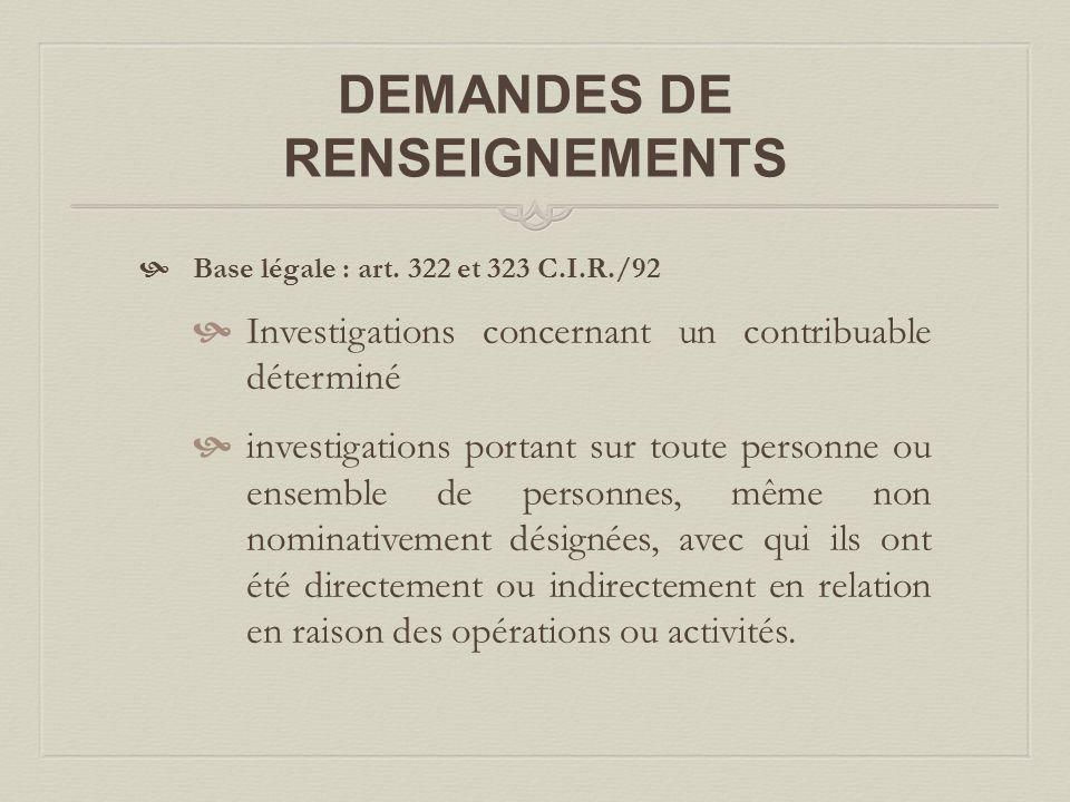 DEMANDES DE RENSEIGNEMENTS  Base légale : art. 322 et 323 C.I.R./92  Investigations concernant un contribuable déterminé  investigations portant su