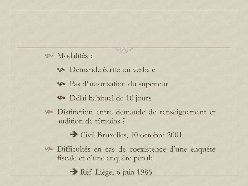  Modalités :  Demande écrite ou verbale  Pas d'autorisation du supérieur  Délai habituel de 10 jours  Distinction entre demande de renseignement et audition de témoins .