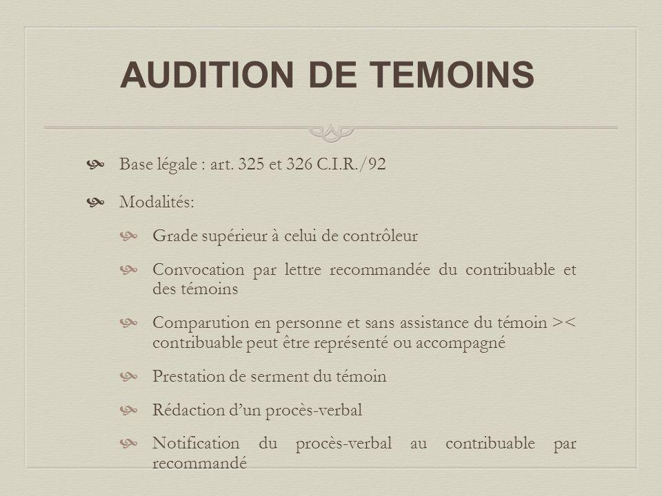  Base légale : art. 325 et 326 C.I.R./92  Modalités:  Grade supérieur à celui de contrôleur  Convocation par lettre recommandée du contribuable et