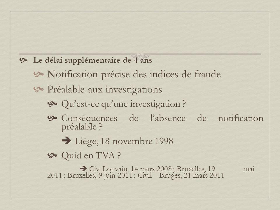  Le délai supplémentaire de 4 ans  Notification précise des indices de fraude  Préalable aux investigations  Qu'est-ce qu'une investigation ?  Co